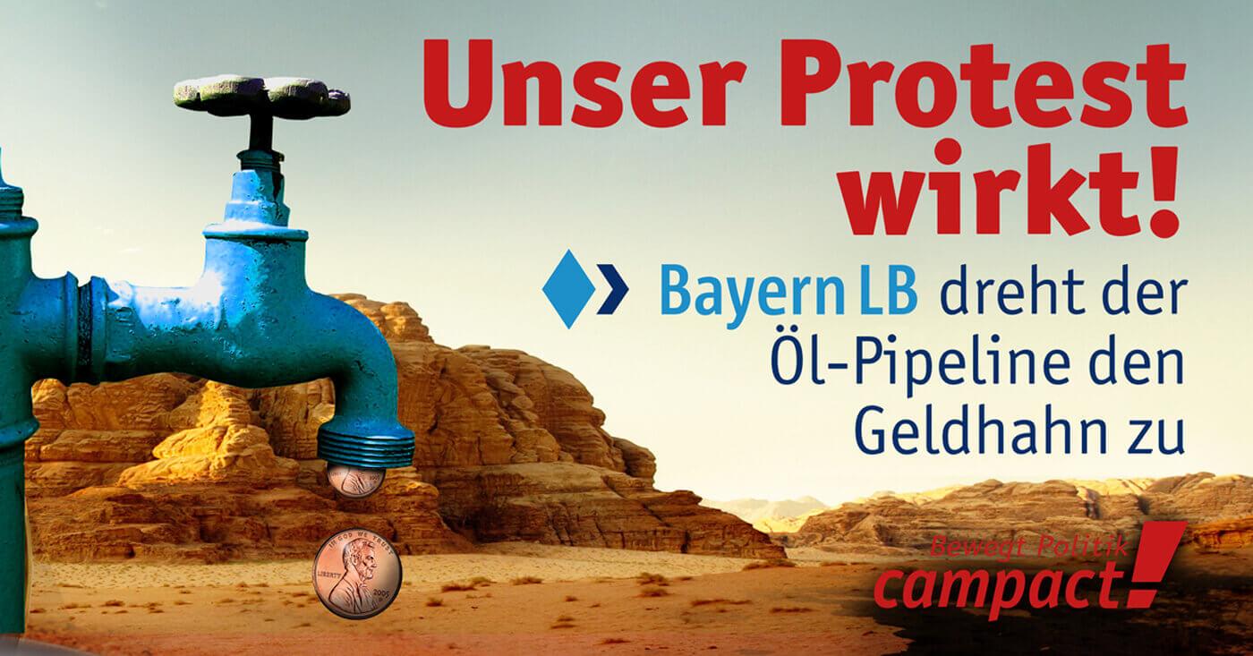 Unser Protest wirkt! Bayern LB dreht der Öl-Pipeline den Geldhahn zu