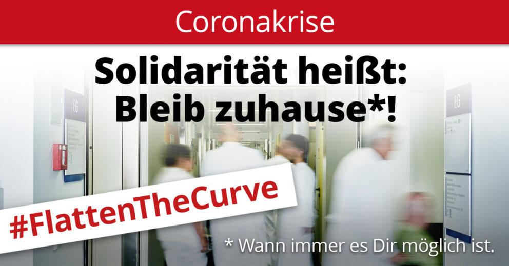 Coronakrise - Solidarität heißt: Bleib zuhause wann immer es Dir möglich ist. #FlattenTheCurve