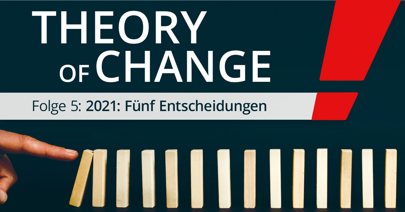 Theory of Change Folge 5 – 2021: Fünf Entscheidungen