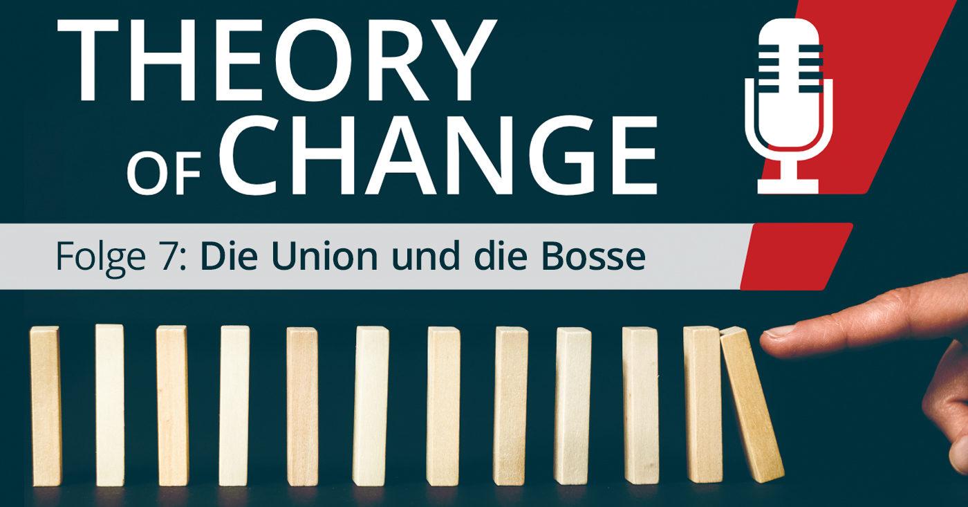 Theory of Change Folge 7: Die Union und die Bosse
