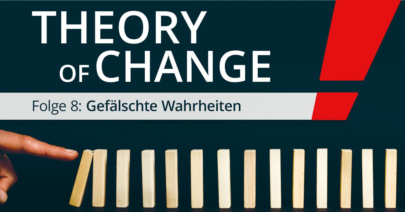 Theory of Change 8: Gefälschte Wahrheiten