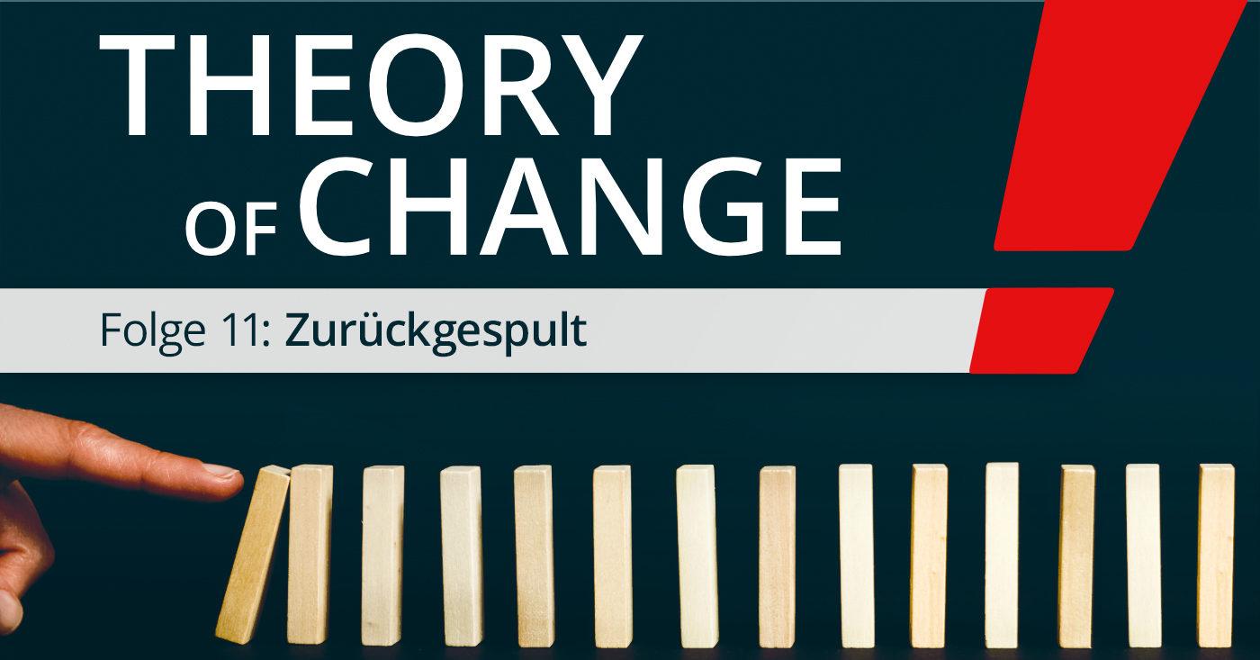 """Vorschaubild """"Theory of Change"""" Folge 11: Zurückgespult"""