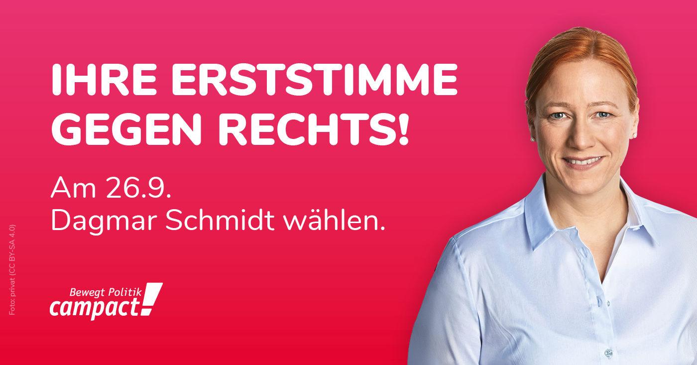 """Foto von SPD-Politikerin Dagmar Schmidt. Dazu die Aufschrift: """"Ihre Erststimme gegen Rechts!"""""""