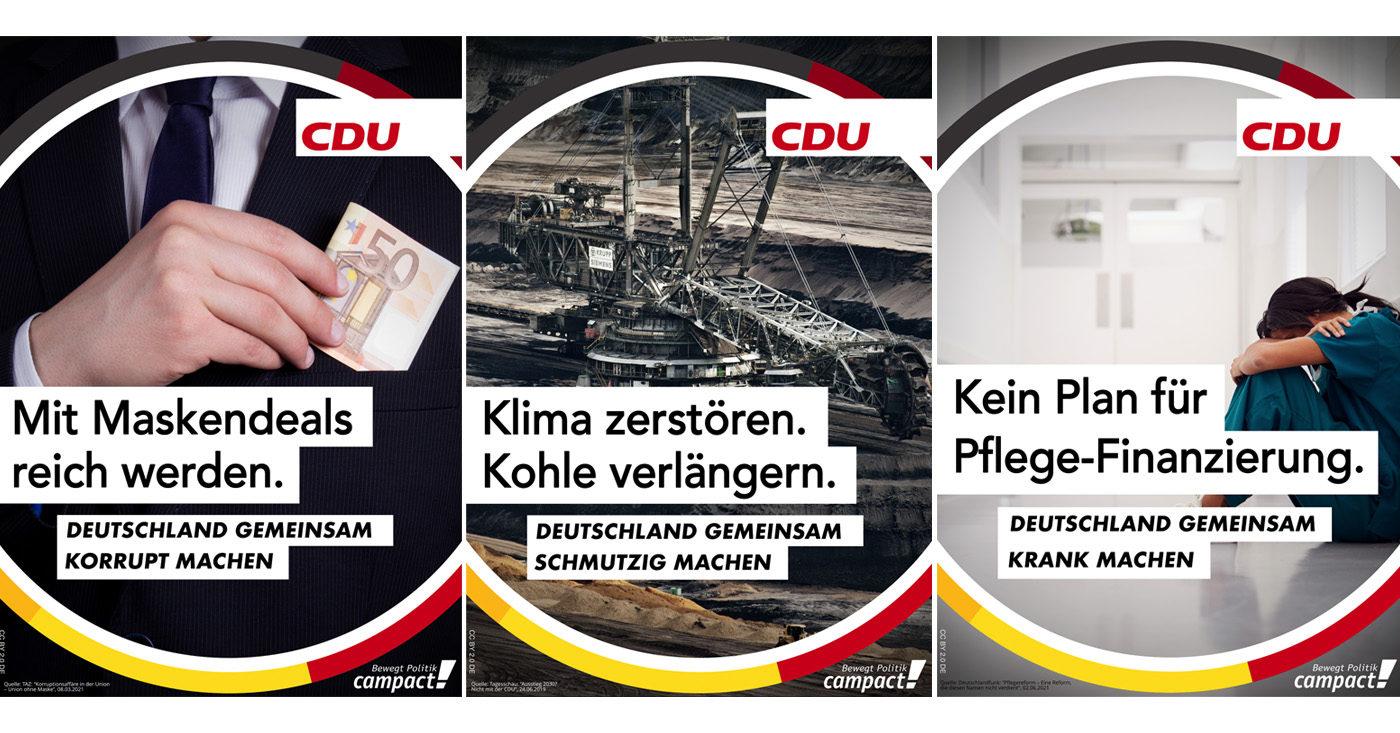 """Drei ironische CDU Wahlplakate. Auf dem ersten steckt eine Hand einen Fünfzig Euro-Schein in die Sakko-Tasche, darunter die Aufschrift: """"Mit Maskendeals reich werden. Deutschland gemeinsam korrupt machen."""" Das Zweite Plakat zeigt ein Kohlekraftwerk mit dem Aufschrift: """"Klima zerstören. Kohle verlängern. Deutschland gemeinsam schmutzig machen."""" Das Dritte Plakat zeigt eine Person in blauer Pflegekleidung, die erschöpft in einem Gang sitzt mit dem Titel: """"Kein Plan für Pflege-Finanzierung. Deutschland gemeinsam krank machen."""""""